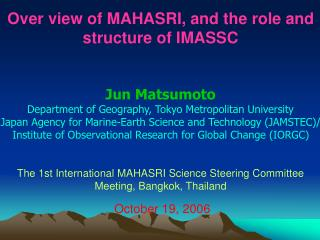 Over view of MAHASRI, and the role and structure of IMASSC Jun Matsumoto