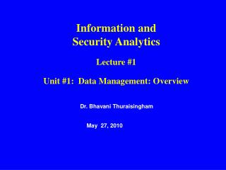 Information and  Security Analytics Lecture #1 Unit #1:  Data Management: Overview
