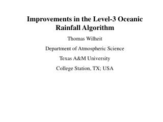 Improvements in the Level-3 Oceanic Rainfall Algorithm  Thomas Wilheit