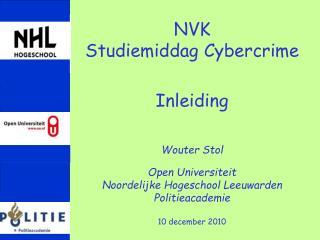 NVK Studiemiddag Cybercrime Inleiding Wouter Stol Open Universiteit