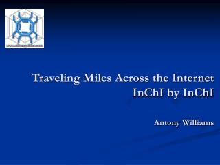 Traveling Miles Across the Internet InChI by InChI Antony Williams