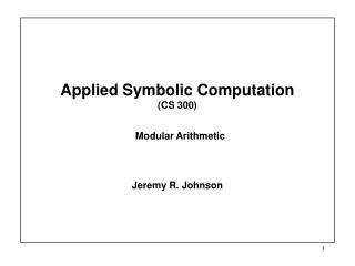 Applied Symbolic Computation  (CS 300)   Modular Arithmetic