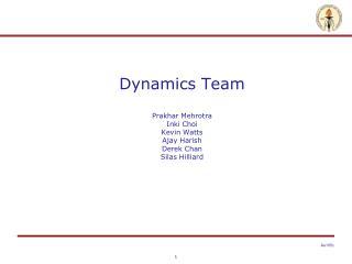 Dynamics Team Prakhar Mehrotra Inki Choi Kevin Watts Ajay Harish Derek Chan Silas Hilliard