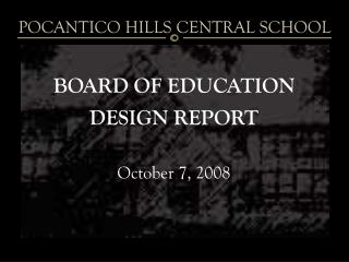 BOARD OF EDUCATION DESIGN REPORT October 7, 2008