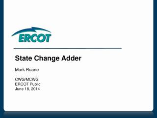 State Change Adder Mark Ruane CWG/MCWG ERCOT Public June 18, 2014