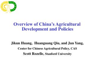 Jikun Huang,  Huanguang Qiu, and Jun Yang,  Center for Chinese Agricultural Policy, CAS  Scott Rozelle, Stanford Univers