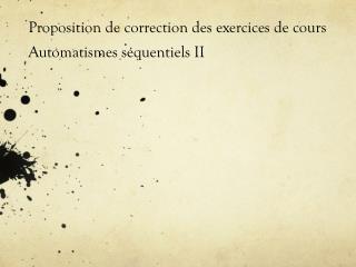 Proposition de correction des exercices de cours  Automatismes séquentiels II