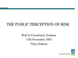 THE PUBLIC PERCEPTION OF RISK