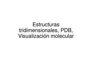 Estructuras tridimensionales, PDB, Visualización molecular
