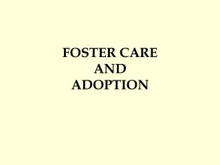 FOSTER CARE  AND  ADOPTION
