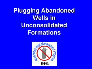 Plugging Abandoned Wells in Unconsolidated Formations