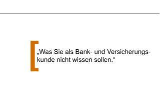 """""""Was Sie als Bank- und Versicherungs-  kunde nicht wissen sollen."""""""