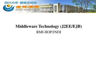 Middleware Technology (J2EE/EJB) RMI-IIOP/JNDI