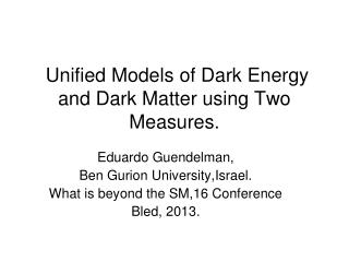 Unified Models of Dark Energy and Dark Matter using Two Measures.