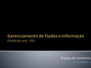 Gerenciamento de Dados e Informação Estudo de caso - SQL