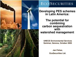 UNECE Enrironmental Services Seminar, Geneva, October 2005 Jan Fehse, EcoSecurities Ltd.