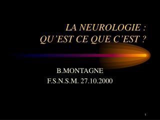 LA NEUROLOGIE : QU'EST CE QUE C'EST ?