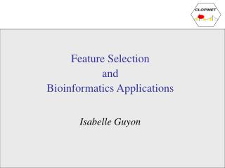 Feature Selection  and  Bioinformatics Applications Isabelle Guyon