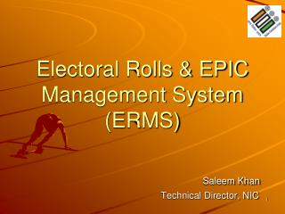 Electoral Rolls & EPIC Management System (ERMS) Saleem Khan 				        Technical Director, NIC