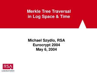 Merkle Tree Traversal                                       in Log Space & Time