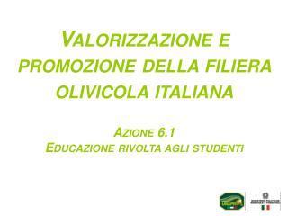 Valorizzazione e promozione della filiera olivicola  italiana Azione 6.1