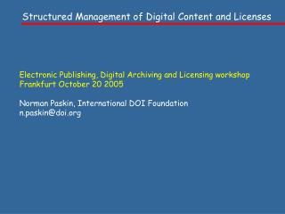 Electronic Publishing, Digital Archiving and Licensing workshop Frankfurt October 20 2005  Norman Paskin, International