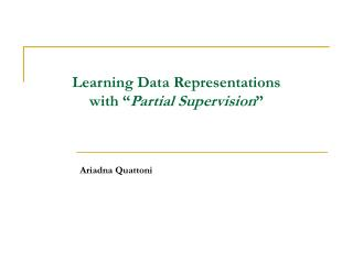 "Learning Data Representations  with "" Partial Supervision """