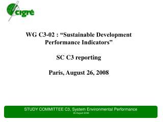 "WG C3-02 : ""Sustainable Development Performance Indicators"" SC C3 reporting Paris, August 26, 2008"