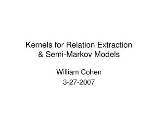 Kernels for Relation Extraction & Semi-Markov Models