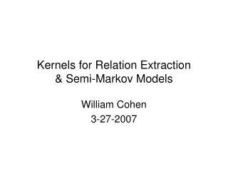 Kernels for Relation Extraction & Semi-Markov Models