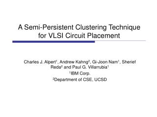 A Semi-Persistent Clustering Technique for VLSI Circuit Placement