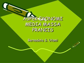 ASPEK EKONOMI MEDIA MASSA PRANCIS Bernadeta S. Utami