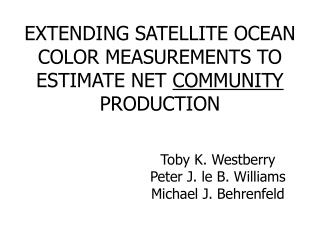 EXTENDING SATELLITE OCEAN  COLOR  MEASUREMENTS TO ESTIMATE NET  COMMUNITY  PRODUCTION