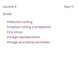 Lecture 5                                                         Sept 9 Goals: Selection sorting
