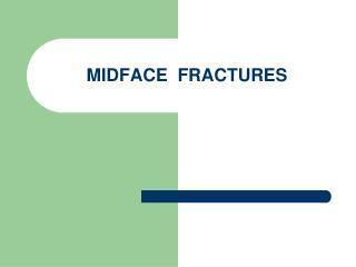 MIDFACE  FRACTURES