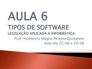 AULA 6 TIPOS DE SOFTWARE LEGISLAÇÃO  APLICADA A INFORMÁTICA