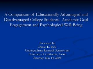 Presented by Daniel K. Park Undergraduate Research Symposium University of California, Irvine