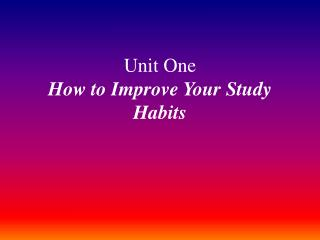 Unit One How to Improve Your Study Habits
