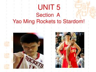 UNIT 5 Section  A    Yao Ming Rockets to Stardom!
