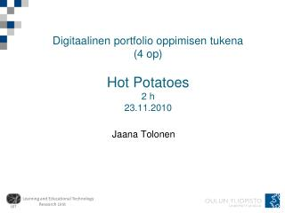 Digitaalinen portfolio oppimisen tukena  (4 op) Hot Potatoes 2 h 23.11.2010