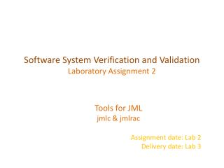 Tools for JML jmlc  &  jmlrac Assignment date: Lab 2 Delivery date: Lab 3
