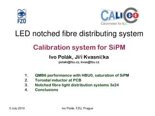 LED notched fibre distributing system Calibration system for SiPM