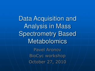 Data Acquisition and Analysis in Mass Spectrometry Based Metabolomics
