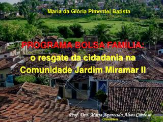 PROGRAMA BOLSA FAM�LIA: o resgate da cidadania na Comunidade Jardim Miramar II