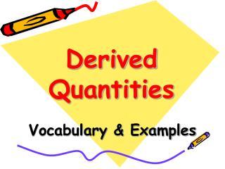 Derived Quantities