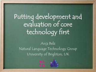 Putting development and evaluation of core technology first