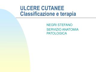 ULCERE CUTANEE Classificazione e terapia