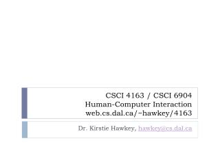 CSCI 4163 / CSCI 6904 Human-Computer Interaction web.cs.dal/~ hawkey /4163