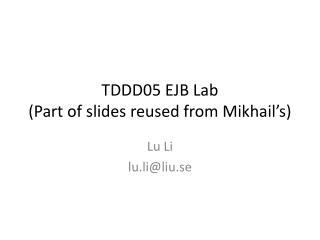 TDDD05 EJB Lab (Part of slides reused from Mikhail's)