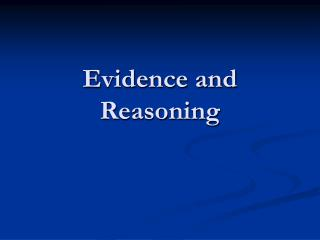 Evidence and Reasoning